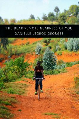 Click for more detail about The Dear Remote Nearness of You by Danielle Legros Georges