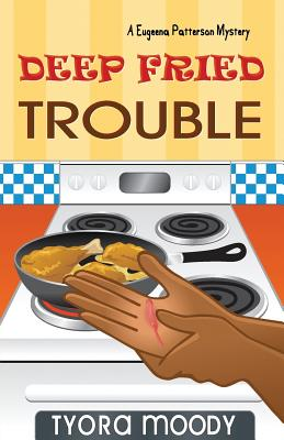 Book Cover Deep Fried Trouble (Eugeena Patterson Mysteries) by Tyora Moody
