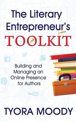 Click for more detail about The Literary Entrepreneur Toolkit: Building and Managing an Online Presence for Authors (The Literary Entrepreneur Series) (Volume 1) by Tyora Moody