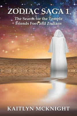 Book Cover Zodiac Saga 1 the Search for the Temple: Friends Foes and Zodians by Kaitlyn McKnight