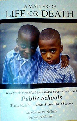Click for a larger image of A Matter Of Life Or Death, Why Black Men Must Save Black Boys In America's Public Schools
