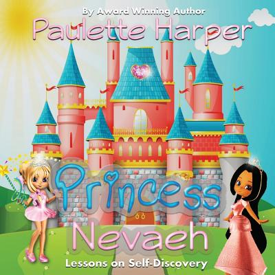 Click for more detail about Princess Nevaeh: Lessons on Self Discovery by Paulette Harper