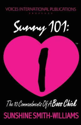 Click for more detail about Sunny 101: The 10 Commandments of A Boss Chick by Sunshine Smith-Williams