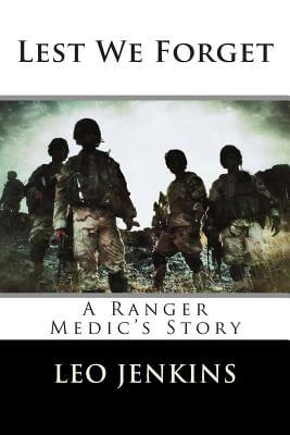 Click for more detail about Lest We Forget: An Army Ranger Medic's Story by Leo Jenkins