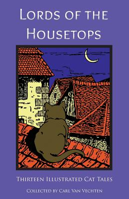Click for more detail about Lords of the Housetops: Thirteen Illustrated Cat Tales by Carl Van Vechten