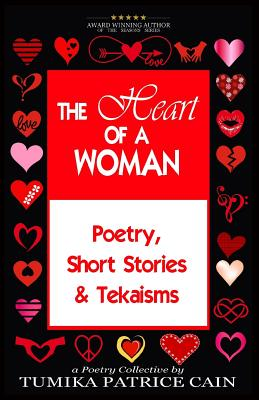 Click for more detail about The Heart of a Woman: Poetry, Short Stories & Tekaisms by Tumika Patrice Cain