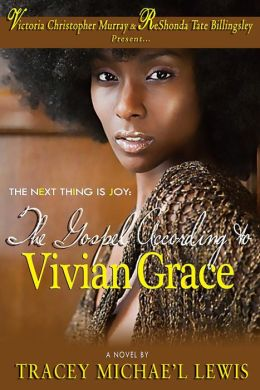 Click for more detail about The Next Thing Is Joy: The Gospel According to Vivian Grace  by Tracey Michae'l Lewis