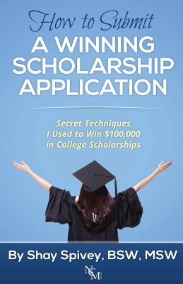 Click for a larger image of How To Submit A Winning Scholarship Application: Secret Techniques I Used To Win $100,000 In College Scholarships