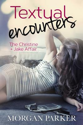 Click for more detail about Textual Encounters: The Christine and Jake Affair by Morgan Parker