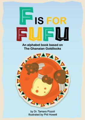Click for more detail about F is for Fufu: An Alphabet Book Based on The Ghanaian Goldilocks by Tamara Nicole Pizzoli