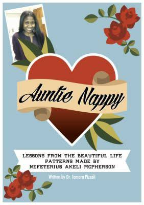 Click for more detail about Auntie Nappy: Lessons From The Beautiful Life Patterns Made by Nefeterius Akeli McPherson by Tamara Nicole Pizzoli