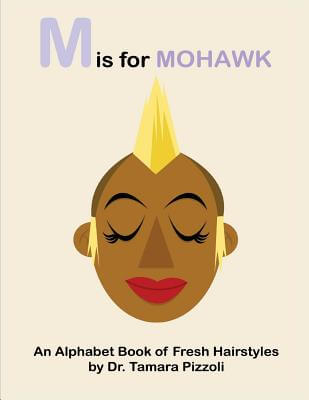 Book Cover M is for Mohawk: An Alphabet Book of Fresh Hairstyles by Tamara Nicole Pizzoli