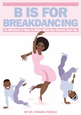 Click for more detail about B is for Breakdancing: An ABC Book of Ways to Shake What Your Momma Gave You by Tamara Nicole Pizzoli