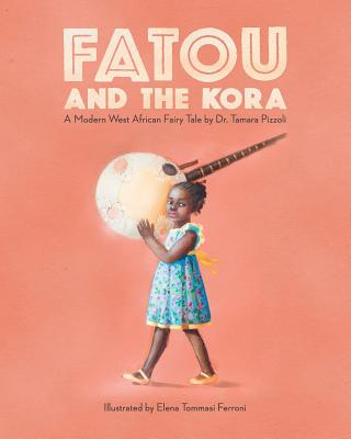Click for more detail about Fatou and the Kora: A Modern West African Fairy Tale by Tamara Nicole Pizzoli