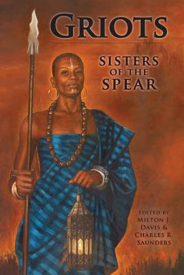 Click for more detail about Griots: Sisters of the Spear by Milton J. Davis and Charles R. Saunders