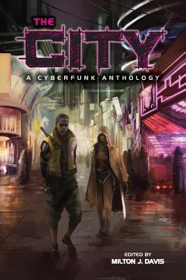 Click for more detail about The City: A Cyberfunk Anthology by Milton J. Davis