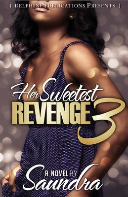 Click for more detail about Her Sweetest Revenge 3 by Saundra