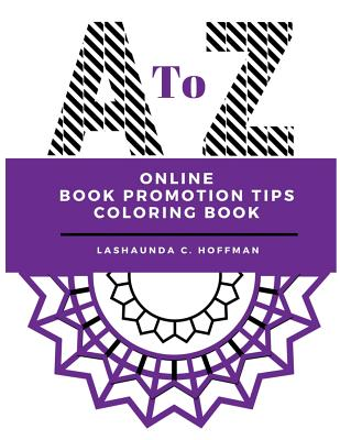 Click for more detail about A to Z Online Book Promotion Tips Coloring Book by LaShaunda C. Hoffman