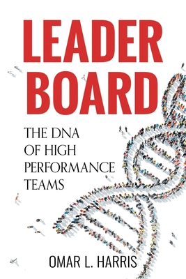 Click for more detail about Leader Board: The DNA of High Performance Teams by Omar L. Harris