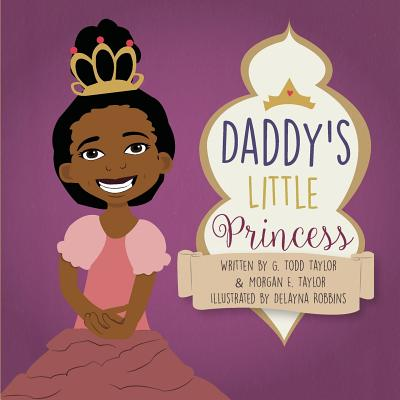 Click for more detail about Daddy's Little Princess by Morgan E. Taylor and G. Todd Taylor