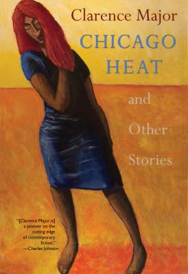 Click for more detail about Chicago Heat and Other Stories by Clarence Major