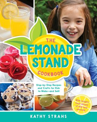 Click for more detail about The Lemonade Stand Cookbook: Step-By-Step Recipes and Crafts for Kids to Make…and Sell! (None) by Kathy Strahs