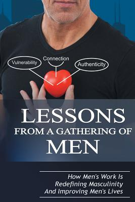 Click for more detail about Lessons from a Gathering of Men: How Men's Work Is Redefining Masculinity and Improving Men's Lives by Michael Taylor