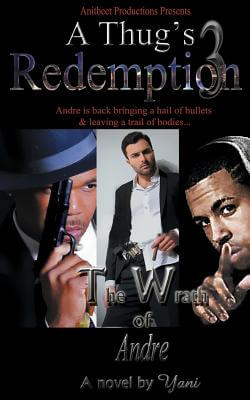Click for more detail about A Thug's Redemption 3: The Wrath of Andre by Yani