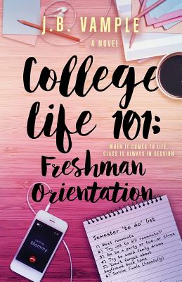 Click for more detail about College Life 101: Freshman Orientation (The College Life Series, Vol 1) by J.B. Vample