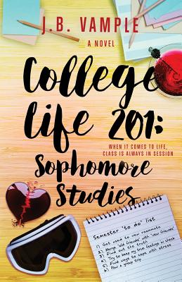 Click for more detail about College Life 201: Sophomore Studies (The College Life Series, Vol 3) by J.B. Vample