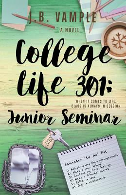 Click for more detail about College Life 301: Junior Seminar (The College Life Series, Vol 5) by J.B. Vample