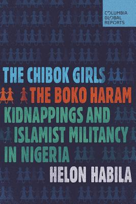 Click for more detail about The Chibok Girls: The Boko Haram Kidnappings and Islamist Militancy in Nigeria by Helon Habila