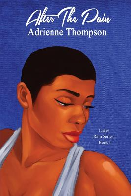 Click for more detail about After the Pain (Latter Rain Series) (Volume 1) by Adrienne Thompson