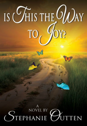 Click for more detail about Is This The Way To Joy by Stephanie Outten