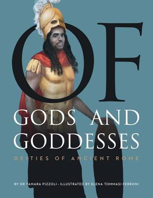 Click for more detail about Of Gods and Goddesses: Deities of Ancient Rome by Tamara Nicole Pizzoli