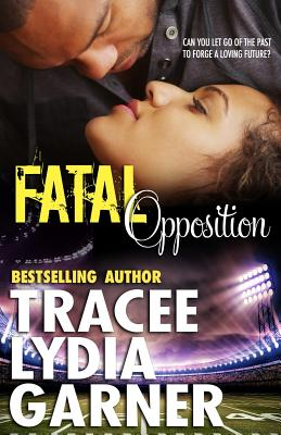 Click for more detail about Fatal Opposition by Tracee Lydia Garner