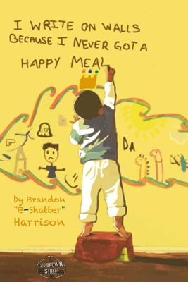 Click for more detail about I Write On Walls Because I Never Got A Happy Meal by Brandon Harrison