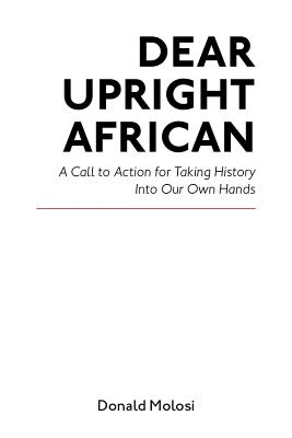 Click for more detail about Dear Upright African by Donald Molosi
