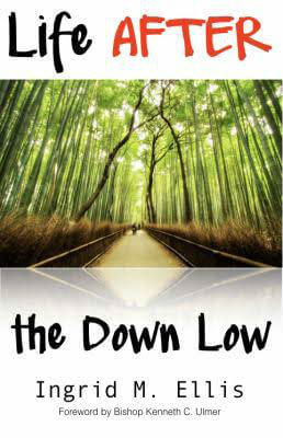 Click for more detail about Life AFTER the Down Low by Ingrid M. Ellis