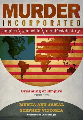 Click for more detail about Murder Incorporated: Empire, Genocide, and Manifest Destiny, Book One: Dreaming of Empire by Mumia Abu-Jamal