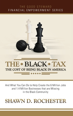 Click for more detail about The Black Tax: The Cost of Being Black in America by Shawn D. Rochester