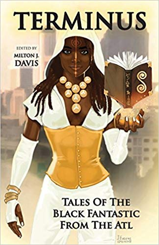 Click for more detail about Terminus: Tales of the Black Fantastic from the ATL by Milton J. Davis