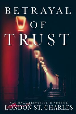 Click for more detail about Betrayal of Trust by London St. Charles