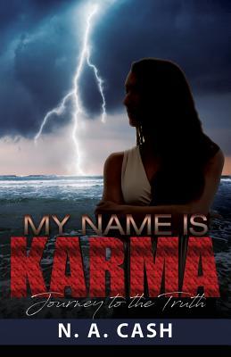Click for more detail about Ny Name Is Karma: Journey to the Truth by N.A. Cash