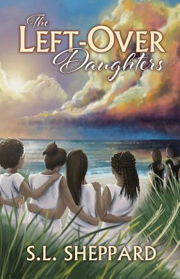 Click for more detail about The Left-Over Daughters by S. L. Sheppard