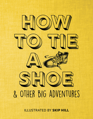 Book Cover How to Tie a Shoe: & Other Big Adventures by Skip Hill