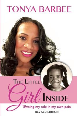 Click for more detail about The Little Girl Inside: Owning My Role in My Own Pain by Tonya Barbee