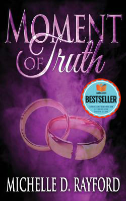 Click for more detail about Moment of Truth by Michelle D. Rayford