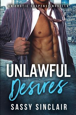 Click for more detail about Unlawful Desires: An Erotic Suspense Novella (Lawyers in Lust, Book 1) by Sassy Sinclair