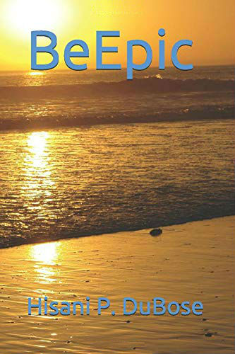 Click for more detail about Be Epic by Hisani P. Dubose